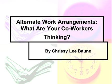 Alternate Work Arrangements: What Are Your Co-Workers Thinking? By Chrissy Lee Baune.