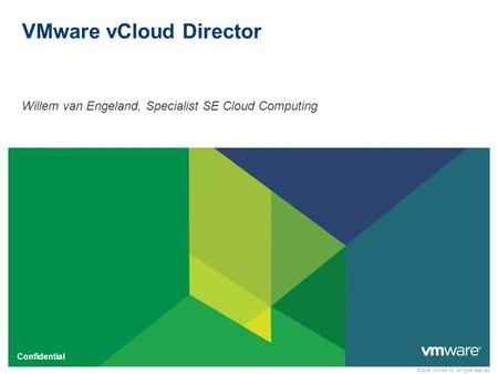 © 2009 VMware Inc. All rights reserved Confidential VMware vCloud Director Willem van Engeland, Specialist SE Cloud Computing.