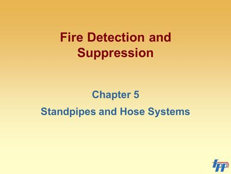 Fire Detection and Suppression Chapter 5 Standpipes and Hose Systems.