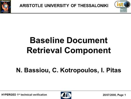 HYPERGEO 1 st technical verification ARISTOTLE UNIVERSITY OF THESSALONIKI Baseline Document Retrieval Component N. Bassiou, C. Kotropoulos, I. Pitas 20/07/2000,
