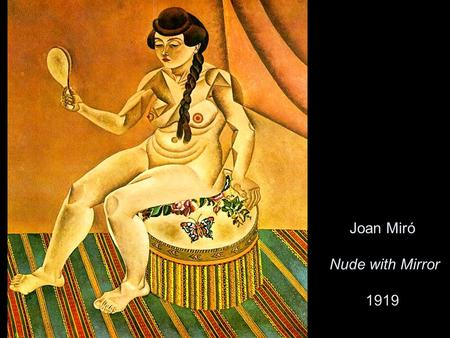 Joan Miró Nude with Mirror 1919. Joan Miró Dog Barking at the Moon 1926.