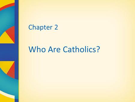 Chapter 2 Who Are Catholics?. Catholicism in Canada French Catholics were among first European settlers to come to Canada over 400 years ago. – Samuel.