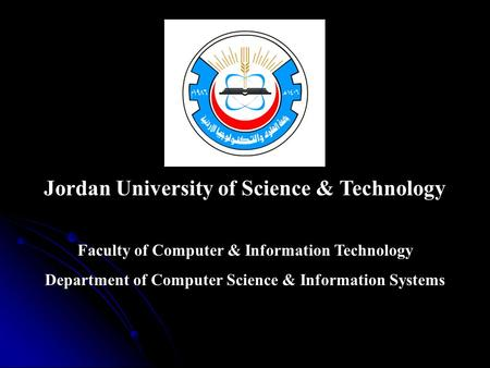 Jordan University of Science & Technology Faculty of Computer & Information Technology Department of Computer Science & Information Systems.