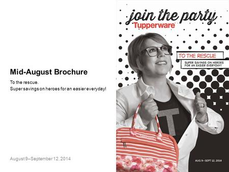 Mid-August Brochure To the rescue. Super savings on heroes for an easier everyday! August 9–September 12, 2014.