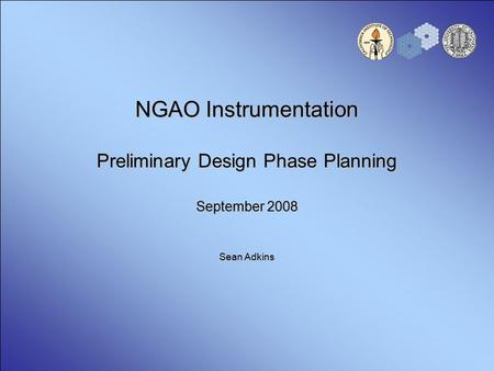 NGAO Instrumentation Preliminary Design Phase Planning September 2008 Sean Adkins.