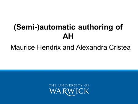 Maurice Hendrix and Alexandra Cristea (Semi-)automatic authoring of AH.