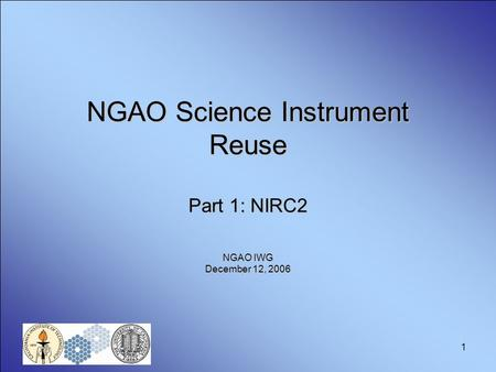 1 NGAO Science Instrument Reuse Part 1: NIRC2 NGAO IWG December 12, 2006.