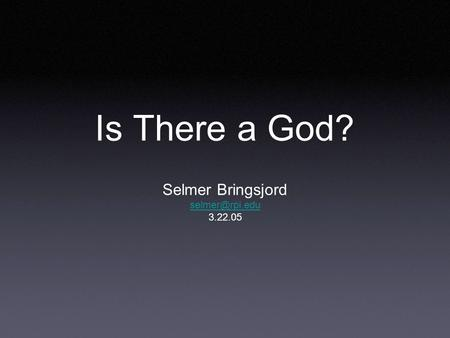 Is There a God? Selmer Bringsjord 3.22.05.