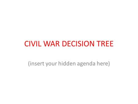 CIVIL WAR DECISION TREE (insert your hidden agenda here)