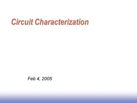 Circuit Characterization Feb 4, 2005. Basic Device Equations (p.51)  Cutoff region: V gs  V t  I ds = 0  Linear/non-saturation region: 0<V ds <V gs.