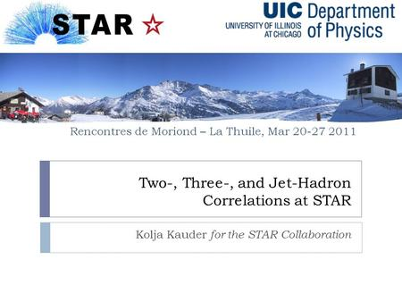 Two-, Three-, and Jet-Hadron Correlations at STAR Kolja Kauder for the STAR Collaboration Rencontres de Moriond – La Thuile, Mar 20-27 2011.