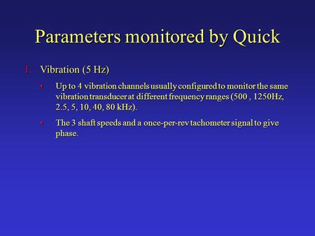 Parameters monitored by Quick 1.Vibration (5 Hz) Up to 4 vibration channels usually configured to monitor the same vibration transducer at different frequency.
