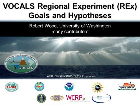Robert Wood, University of Washington many contributors VOCALS Regional Experiment (REx) Goals and Hypotheses.