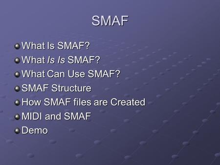 SMAF What Is SMAF? What Is Is SMAF? What Can Use SMAF? SMAF Structure How SMAF files are Created MIDI and SMAF Demo.