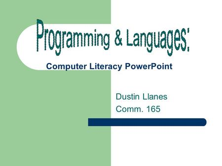 Computer Literacy PowerPoint Dustin Llanes Comm. 165.