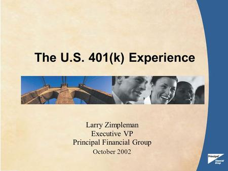 The U.S. 401(k) Experience Larry Zimpleman Executive VP Principal Financial Group October 2002.