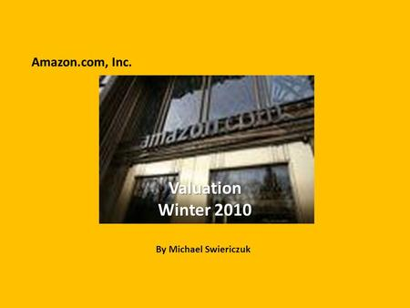 Valuation Winter 2010 By Michael Swiericzuk Amazon.com, Inc.