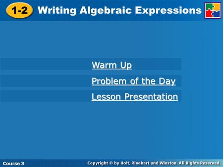 Course 1 1-2 Writing Algebraic Expressions Course 3 Warm Up Warm Up Problem of the Day Problem of the Day Lesson Presentation Lesson Presentation.