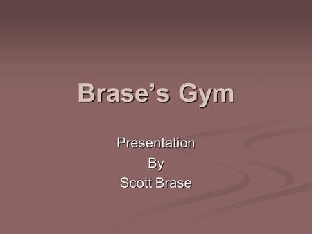 Brase's Gym PresentationBy Scott Brase. Results What are your desired goals? What are your desired goals? What is your body type? What is your body type?