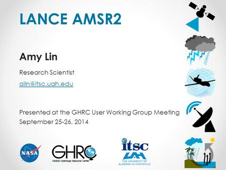 LANCE AMSR2 Amy Lin Research Scientist  Presented at the GHRC User Working Group Meeting September 25-26, 2014.