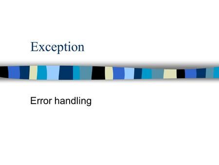 Exception Error handling. Exception 4 n An unusual occurrence during program execution that requires immediate handling n Errors are the most common type.