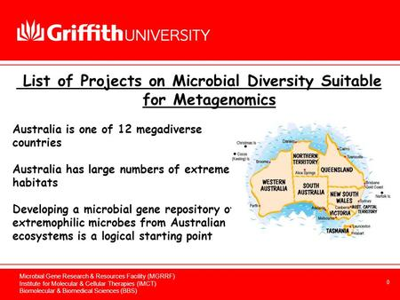 0 Microbial Gene Research & Resources Facility (MGRRF) Institute for Molecular & Cellular Therapies (IMCT) Biomolecular & Biomedical Sciences (BBS) Australia.