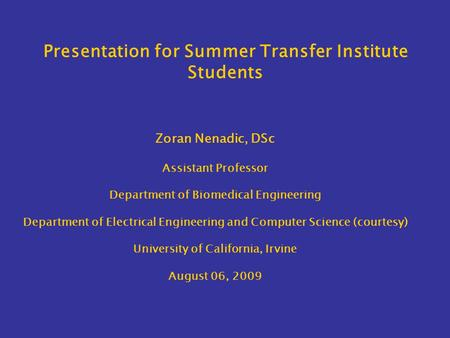 Presentation for Summer Transfer Institute Students Zoran Nenadic, DSc Assistant Professor Department of Biomedical Engineering Department of Electrical.