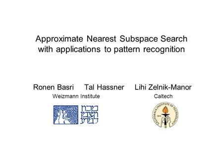 Approximate Nearest Subspace Search with applications to pattern recognition Ronen Basri Tal Hassner Lihi Zelnik-Manor Weizmann Institute Caltech.