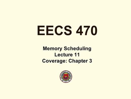 EECS 470 Memory Scheduling Lecture 11 Coverage: Chapter 3.