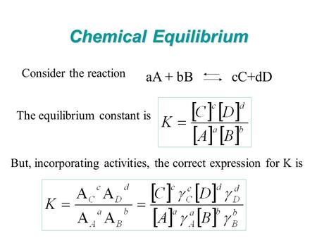 Chemical Equilibrium aA + bB cC+dD Consider the reaction