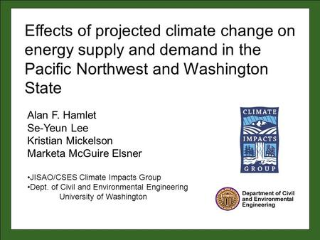 Alan F. Hamlet Se-Yeun Lee Kristian Mickelson Marketa McGuire Elsner JISAO/CSES Climate Impacts Group Dept. of Civil and Environmental Engineering University.
