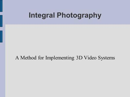 Integral Photography A Method for Implementing 3D Video Systems.