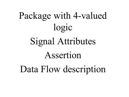 Package with 4-valued logic Signal Attributes Assertion Data Flow description.