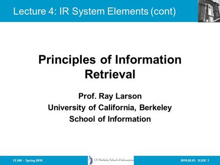 2010.02.01- SLIDE 1IS 240 – Spring 2010 Prof. Ray Larson University of California, Berkeley School of Information Principles of Information Retrieval Lecture.