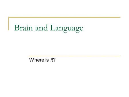 Brain and Language Where is it?. How do we study language and the brain? Neurolinguistics studies the neurological bases of language  Explores how the.