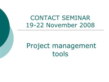 CONTACT SEMINAR 19-22 November 2008 Project management tools.