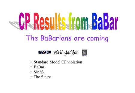 The BaBarians are coming Neil Geddes Standard Model CP violation BaBar Sin2  The future.