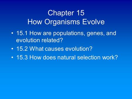Chapter 15 How Organisms Evolve