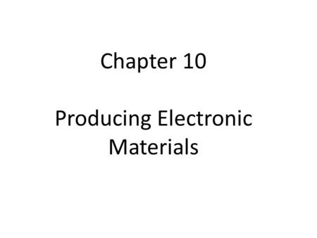 Chapter 10 Producing Electronic Materials. What are electronic materials? =Informational resources, exercises and activities that we create ourselves.