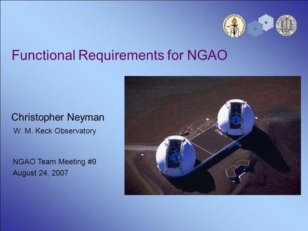 Functional Requirements for NGAO Christopher Neyman W. M. Keck Observatory NGAO Team Meeting #9 August 24, 2007.