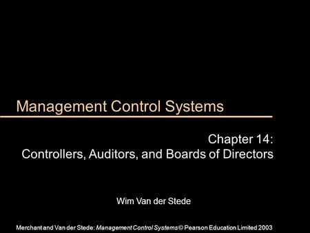 Wim Van der Stede Management Control Systems Chapter 14: Controllers, Auditors, and Boards of Directors Merchant and Van der Stede: Management Control.
