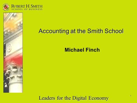 Leaders for the Digital Economy 1 Accounting at the Smith School Michael Finch.