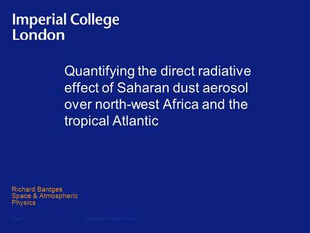 © Imperial College LondonPage 1 Quantifying the direct radiative effect of Saharan dust aerosol over north-west Africa and the tropical Atlantic Richard.
