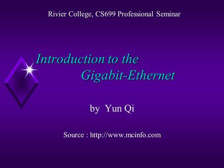 Introduction to the Gigabit-Ethernet by Yun Qi Source :  Rivier College, CS699 Professional Seminar.