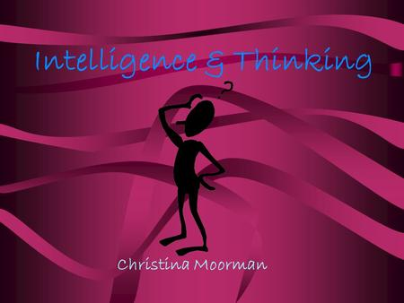 Intelligence & Thinking Christina Moorman Intelligence Intelligence is from the D. Pig-Latin word ellencgenceintay C. French word integente B. Latin.