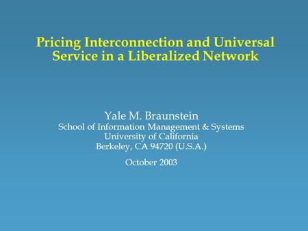 Pricing Interconnection and Universal Service in a Liberalized Network Yale M. Braunstein School of Information Management & Systems University of California.