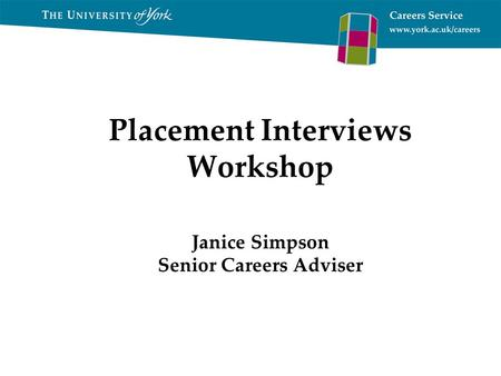 Placement Interviews Workshop Janice Simpson Senior Careers Adviser.