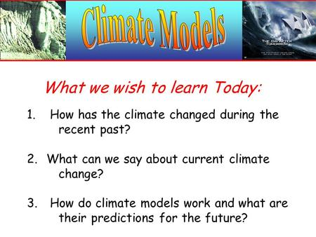 1. How has the climate changed during the recent past? 2. What can we say about current climate change? 3. How do climate models work and what are their.