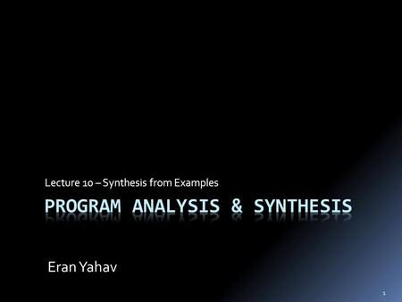 1 Lecture 10 – Synthesis from Examples Eran Yahav.