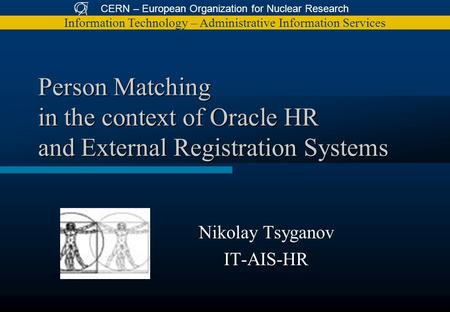 CERN – European Organization for Nuclear Research Information Technology – Administrative Information Services Person Matching in the context of Oracle.